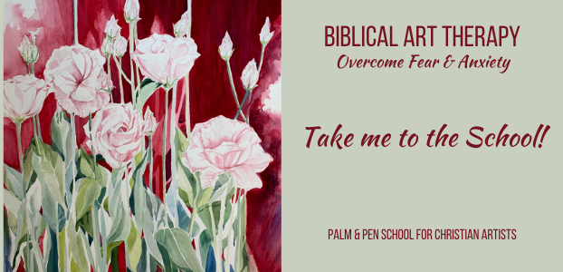 Biblical Art Therapy: Overcome Fear & Anxiety at the Palm & Pen School for Christian Artists