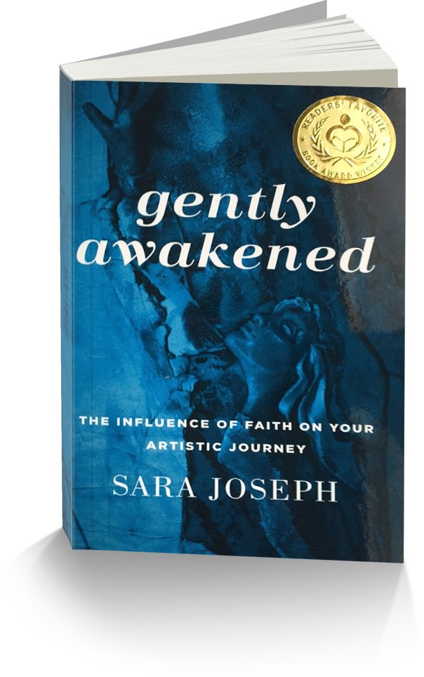 Gently Awakened: The Influence of Faith on Your Artistic Journey by Sara Joseph