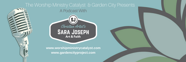 Worship Ministry Catalyst and Garden City Present a Podcast with Christian Artist Sara Joseph